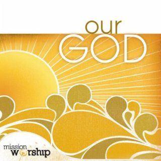Mission Worship: Our God: Music