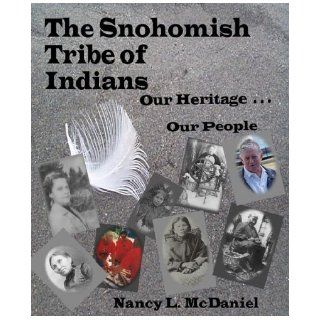 The Snohomish Tribe of Indians, Our Heritage . . . Our People: 9780975904404: Books