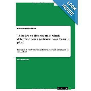 There Are No Absolute Rules Which Determine How a Particular Noun Forms Its Plural (German Edition): Christina Gierschick: 9783656371908: Books