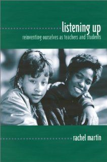 Listening Up: Reinventing Ourselves as Teachers and Students: Rachel Martin: 9780867093872: Books