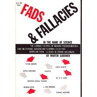 Fads and Fallacies in the Name of Science (Popular Science): Martin Gardner: 9780486203942: Books