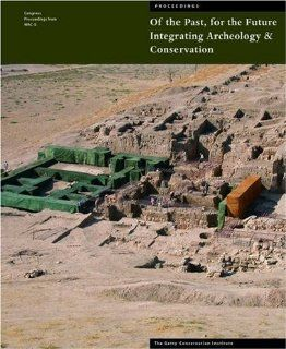 Of the Past, for the Future: Integrating Archaeology and Conservation (Symposium Proceedings): Neville Agnew, Janet Bridgland: 9780892368266: Books