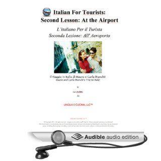 Italian for Tourists Second Lesson: At the Airport: L' Italiano per i Turisti Seconda Lezione: All'Aeroporto (L' Italiano per i Turisti: Il Viaggiodi Mauro e Carla Bianchi) (Italian Edition) (Audible Audio Edition): Lee DeMilo: Books