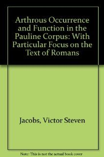 Arthrous Occurrence and Function in the Pauline Corpus, With Particular Focus on the Text of Romans Victor Stephen Jacobs, D. P. Davies 9780773437692 Books