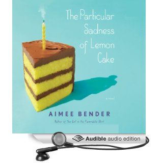 The Particular Sadness of Lemon Cake (Audible Audio Edition): Aimee Bender: Books
