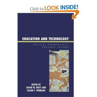 Education and Technology: Critical Perspectives, Possible Futures: David W. Kritt, Lucien T. Winegar, Igor Arievitch, Mark H. Bickhard, Sharon Borthwick Duffy, David Cavallo, Warren Funk, Mary Gauvain, John Law, Judy Malloy, Neil Selwyn, Kimberly M. Sanbor