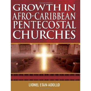 Growth in Afro Caribbean Pentecostal Churches (9781844013258): Lionel Ethan Adollo: Books