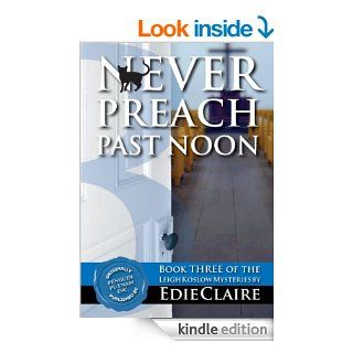 Never Preach Past Noon: Volume 3 (Leigh Koslow Mystery Series) eBook: Edie Claire: Kindle Store