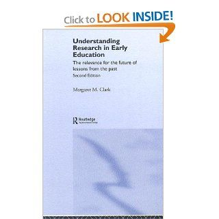 Understanding Research in Early Education: The Relevance for the Future of Lessons from the Past: Margaret M. Clark: 9780415361125: Books