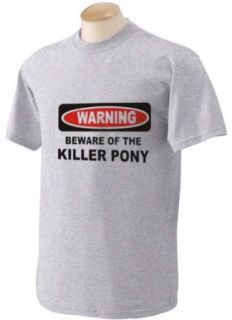 BEWARE OF THE KILLER PONY Adult Short Sleeve T Shirt In Various Colors & Sizes: Clothing