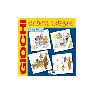 Giochi per tutte le stagioni. Per bambini di 5 11 anni in famiglia, a scuola, al chiuso e all'aperto: Oriol Ripoll, F. Rovira: 9788875990176: Books