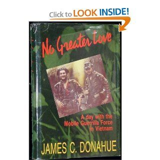No Greater Love : A day with the Mobile Guerrilla Force in Vietnam: James C Donahue, Robert L. Jones: 9780938936688: Books
