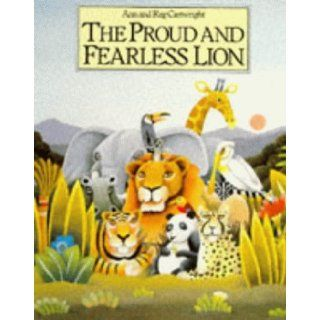The Proud and Fearless Lion (Red Fox Picture Books): Ann Cartwright: 9780099554707: Books