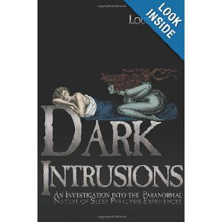 Dark Intrusions: An Investigation into the Paranormal Nature of Sleep Paralysis Experiences: Louis Proud, Colin Wilson, David Hufford: 9781933665443: Books