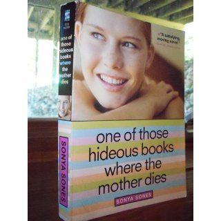 One of Those Hideous Books Where the Mother Dies Sonya Sones 9781416907886 Books