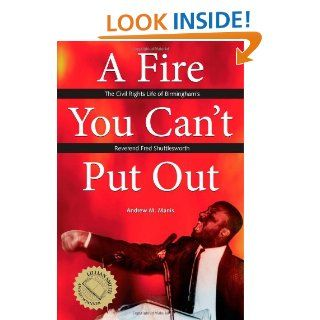 A Fire You Can't Put Out: The Civil Rights Life of Birmingham's Reverend Fred Shuttlesworth (Religion & American Culture): Andrew M Manis: 9780817311568: Books