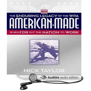 American Made: The Enduring Legacy of the WPA: When FDR Put the Nation to Work (Audible Audio Edition): Nick Taylor, James Boles: Books