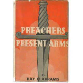 Preachers Present Arms: Ray H. Abrams: Books