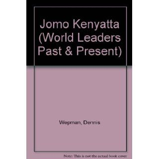 Jomo Kenyatta: President of Kenya (World Leaders Past and Present): Dennis Wepman: 9780877545750: Books