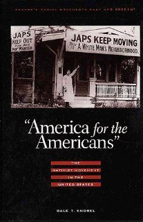 America for the American: The Nativist Movement in the U.S. (Twayne's Social Movements Past & Present): Dale T. Knobel, Bruno Knobel: 9780805778465: Books