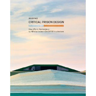 Critical Prison Design: Mas d'Enric Penitentiary by AiB arquitectes + Estudi PSP Arquitectura: Roger Paez, Ricardo Devesa: 9780989331777: Books