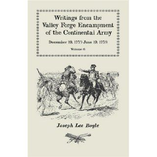 Writings from the Valley Forge Encampment of the Continental Army: December 19, 1777 June 19, 1778, Volume 6, A My Constitution Got Quite Shatter'da: Joseph Lee Boyle: 9780788442919: Books