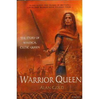 Warrior Queen: The Story of Boudica: Celtic Queen (9780451215253): Alan Gold: Books
