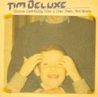 Tim Deluxe Ft Ben Onono / Choose Something Like A Star Music