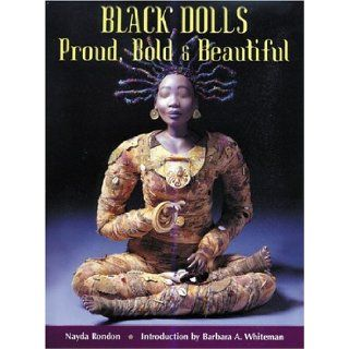 Black Dolls: Proud, Bold & Beautiful: Nayda Rondon, Barbara A. Whiteman: 9781932485127: Books
