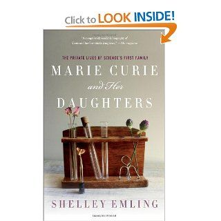 Marie Curie and Her Daughters: The Private Lives of Science's First Family: Shelley Emling: Books