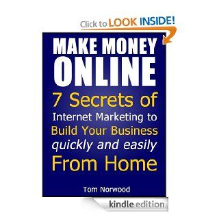 Make Money Online: 7 Secrets of Internet Marketing to Build your Business quickly and easily From Home (Make Money From Home Book 1)   Kindle edition by Tom Norwood. Business & Money Kindle eBooks @ .