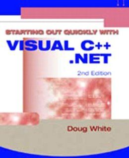 Starting Out Quickly with Visual C++.Net (2nd Edition) (9781576761335): Doug White: Books
