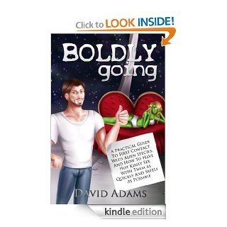 Boldly Going: A Practical Guide To First Contact With Alien Species, And How To Have Hot Kinky Sex With Them As Quickly And Safely As Possible eBook: David Adams: Kindle Store