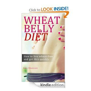 Wheat Belly Diet Book   how to live wheat free and get thin quickly   Kindle edition by Amy Shannon. Health, Fitness & Dieting Kindle eBooks @ .