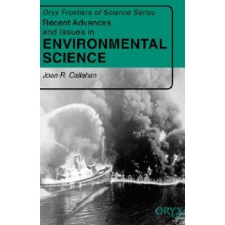 Recent Advances and Issues in Environmental Science: (Oryx Frontiers of Science Series): Joan R. Callahan: 9781573562447: Books