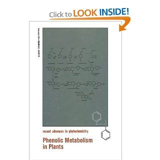 Phenolic Metabolism in Plants (Recent Advances in Phytochemistry) (9781461365174): Ragai K. Ibrahim, Helen A. Stafford: Books