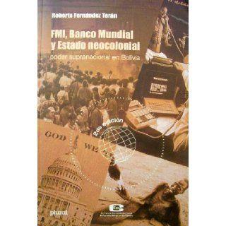 FMI, Banco Mundial Y Estado Neocolonial   Poder Supranacional En Bolivia: Books