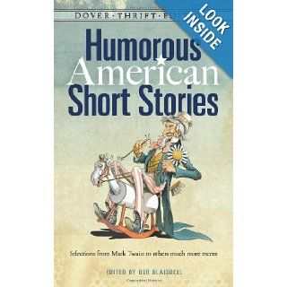 Humorous American Short Stories: Selections from Mark Twain to others much more recent (Dover Thrift Editions): Bob Blaisdell: 9780486499888: Books