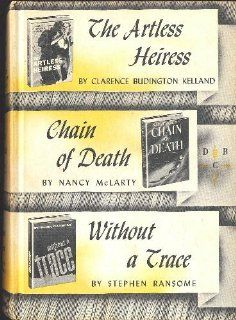 The Artless Heiress / Chain of Death / Without a Trace: Clarence Budington / McLarty, Nancy / Ran Kelland: Books