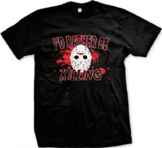 Id Rather Be Killing Jason Mask Friday 13th Scary Movie Mens T shirt: Clothing