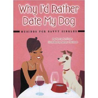 Why I'd Rather Date My Dog: Musings for Savvy Singles: Nancy Furstinger, Jamey Christoph: 9781933958040: Books