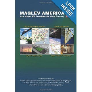 Maglev America: How Maglev Will Transform the World Economy: James Powell, Gordon Danby, Robert Coullahan, Ernest Fazio, Fletcher Griffis, James Jordan, George Maise, John Rather: 9781492327592: Books