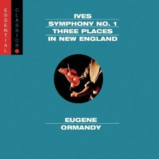 Ives Symphony No. 1 / Three Places in New England / Robert Browning Overture (Essential Classics) Music