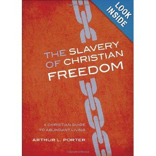 The Slavery of Christian Freedom: Arthur L. Porter: 9781617390951: Books