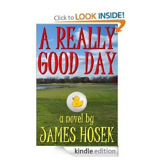 A Really Good Day eBook James Hosek Kindle Store