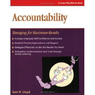 Accountability: Managing for Maximum Results (Crisp 50 Minute Book): Sam R. Lloyd: 9781560526476: Books
