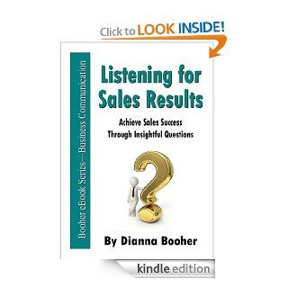 Listening for Sales Results: Achieve Sales Success Through Insightful Questions eBook: Dianna Booher: Kindle Store