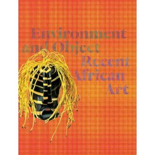 Environment And Object: Recent African Art: Lisa Aronson, John S. Weber: 9783791352091: Books