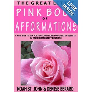 The Great Little Pink Book of Afformations: Incredibly Simple Questions   Amazingly Powerful Results for Growing Your Independent Business!: Noah St. John, Denise Berard: 9780971562936: Books