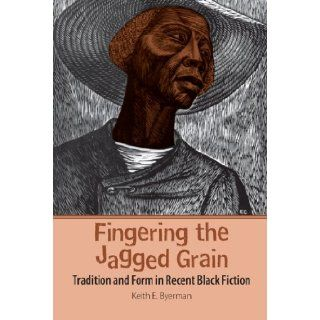 Fingering the Jagged Grain: Tradition and Form in Recent Black Fiction: Keith E. Byerman: 9780820337760: Books